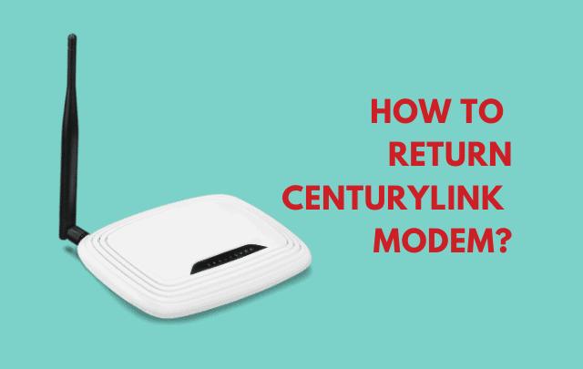 Centurylink Return Modem : Ultimate Guide