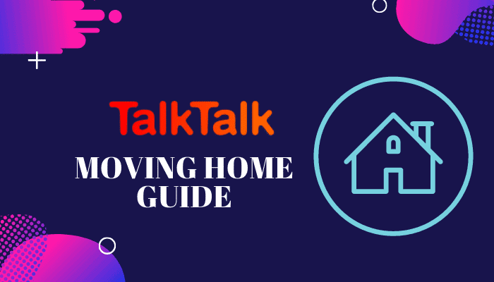 Talktalk Moving Home : The Ultimate Guide