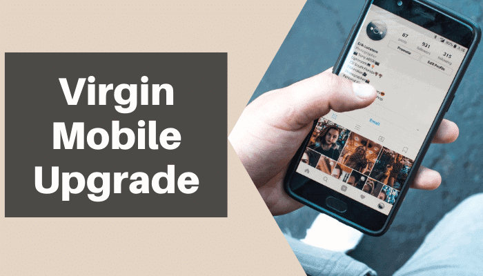 Virgin Mobile Upgrade : All you Should Know