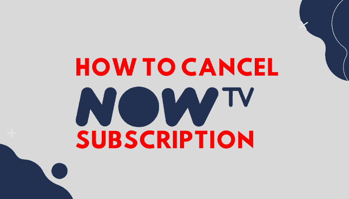 How to Cancel NOW TV Subscription : Ultimate Guide