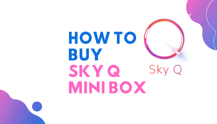 How to Buy Additional Sky Q Mini Box : Fool Proof Guide