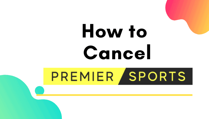 How to Cancel Premier Sports : Quick Guide