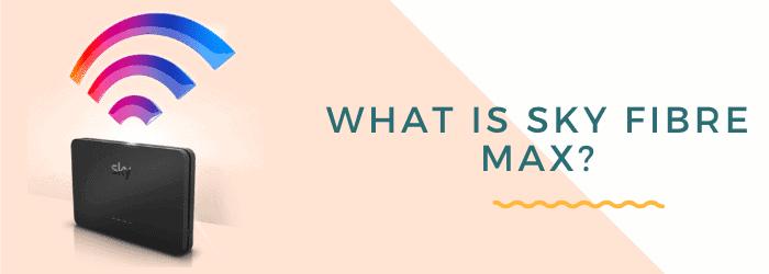 what is sky fibre max