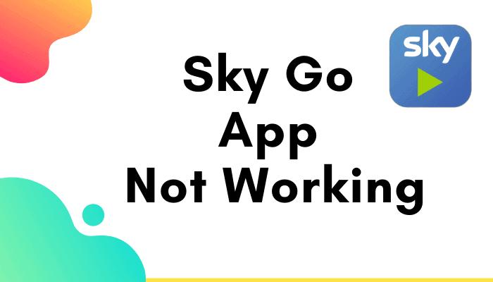 How To Fix Sky Go App Not Working?