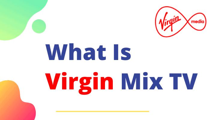 Virgin Mix TV Easy Guide : Little Known Channels List