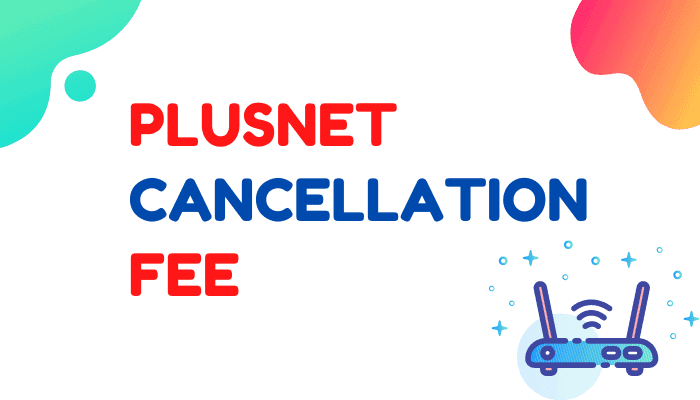 Plusnet Cancellation Fee – Fact You Must Know