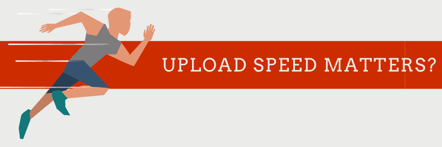 why upload speed matters