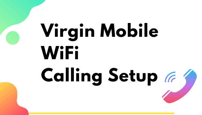 How to Set Up Virgin Mobile WiFi Calling in Easy Steps