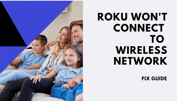 What to Do If Roku Won't Connect To Wireless Network