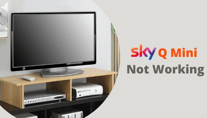How to Fix Sky Q Mini Box Not Working?