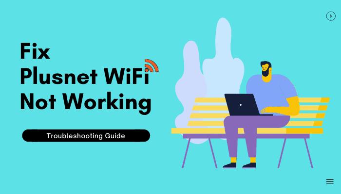Troubleshooting Plusnet WiFi Not Working in Easy Steps