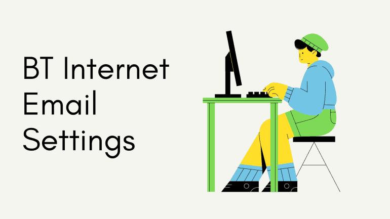 BT Internet Email Settings Explained