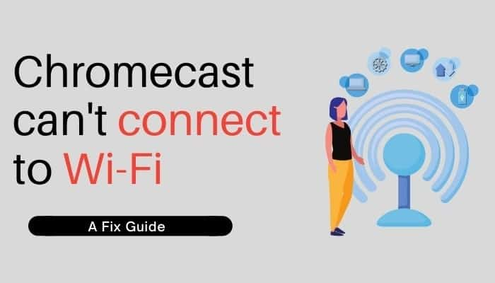 How to Fix Chromecast Can't Connect to WiFi Issue