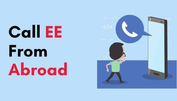 How Do I Call EE From Abroad [Must Know Facts]