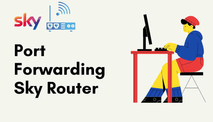 Port Forwarding Sky Router – All You Need To Know