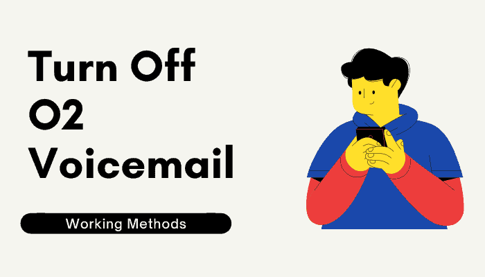 How to Turn Off O2 Voicemail in Easy Steps [ Working Methods]