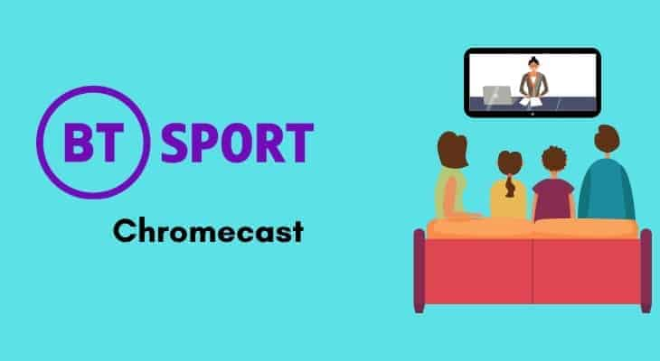 How To Cast BT Sports On Chromecast In Easy Steps