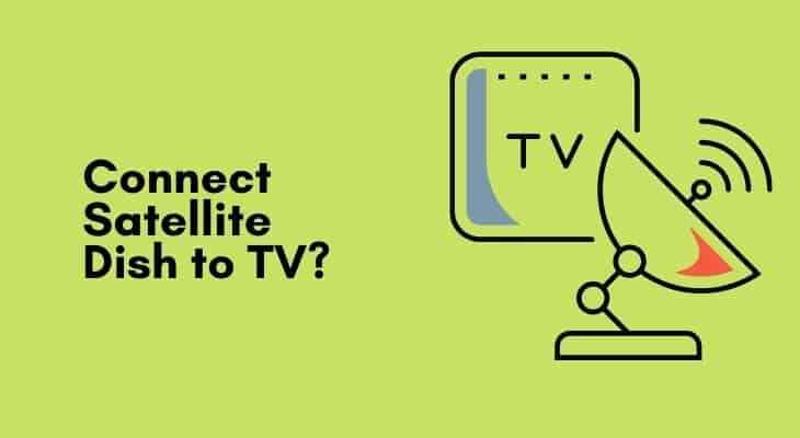 Can I Connect Satellite Dish Directly to TV