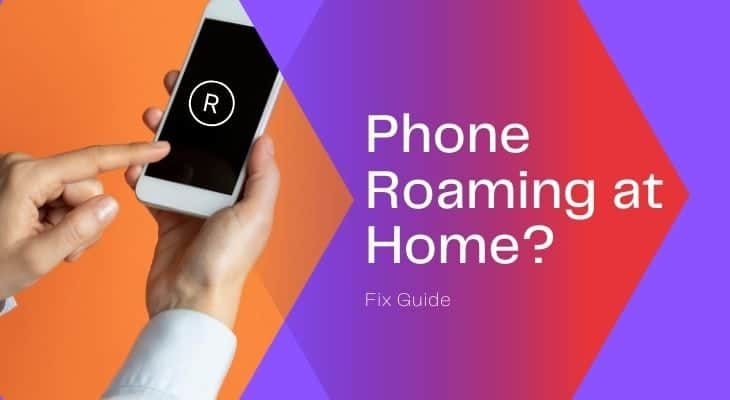 Why Is My Phone Roaming at Home? Here's How to Fix It