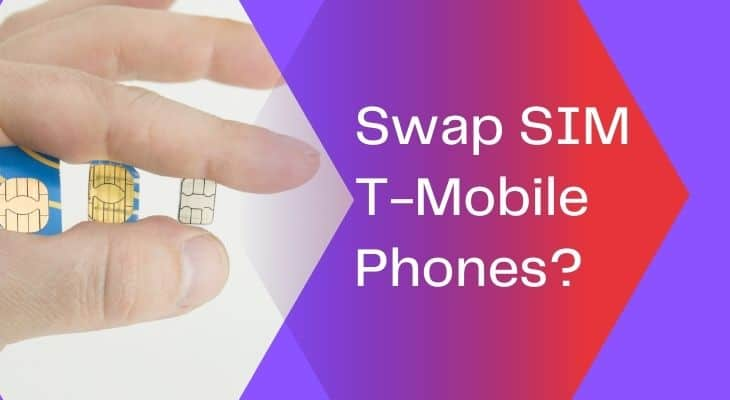 Can I Swap SIM Cards Between T-Mobile Phones? Detailed Guide