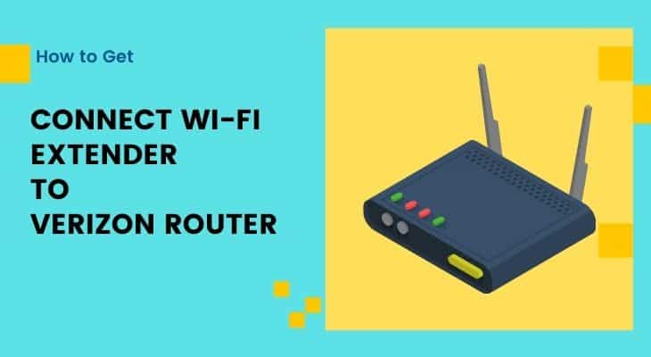 How to Connect WiFi Extender to Verizon Router?
